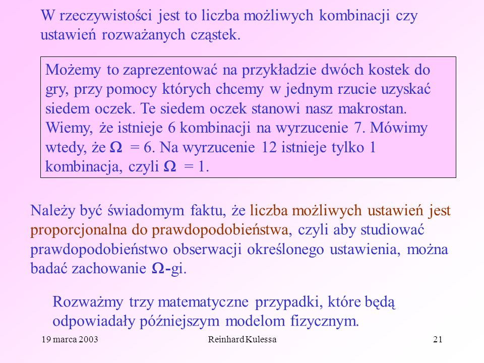 19 marca 2003Reinhard Kulessa21 W rzeczywistości jest to liczba możliwych kombinacji czy ustawień rozważanych cząstek. Możemy to zaprezentować na przy