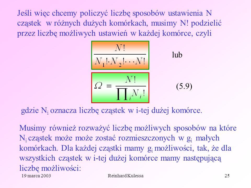 19 marca 2003Reinhard Kulessa25 Jeśli więc chcemy policzyć liczbę sposobów ustawienia N cząstek w różnych dużych komórkach, musimy N! podzielić przez