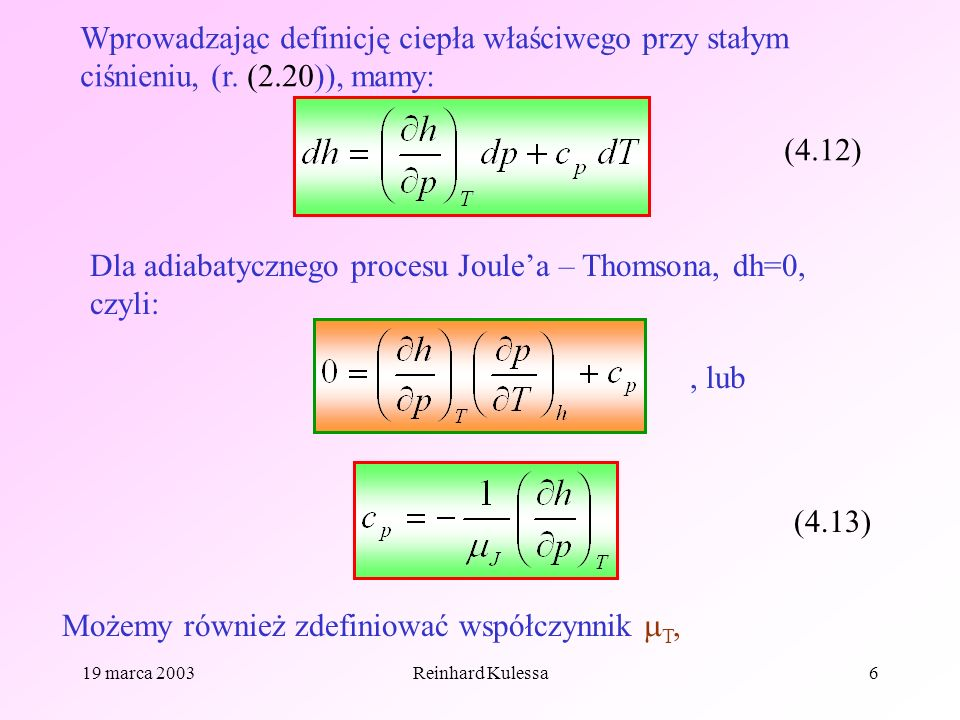 19 marca 2003Reinhard Kulessa6 Wprowadzając definicję ciepła właściwego przy stałym ciśnieniu, (r. (2.20)), mamy: (4.12) Dla adiabatycznego procesu Jo