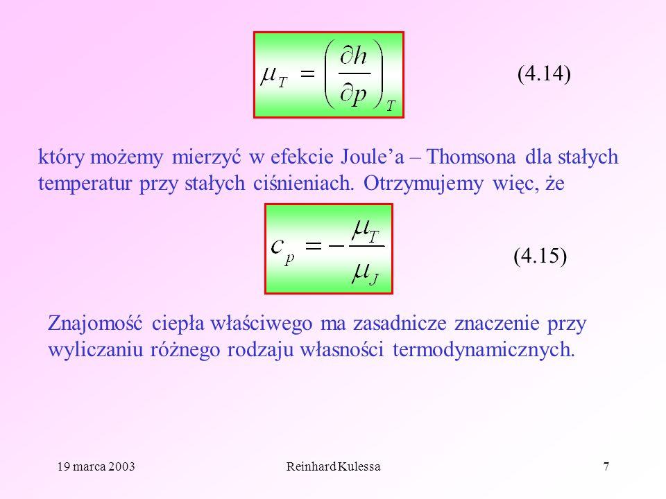 19 marca 2003Reinhard Kulessa7 (4.14) który możemy mierzyć w efekcie Joulea – Thomsona dla stałych temperatur przy stałych ciśnieniach. Otrzymujemy wi