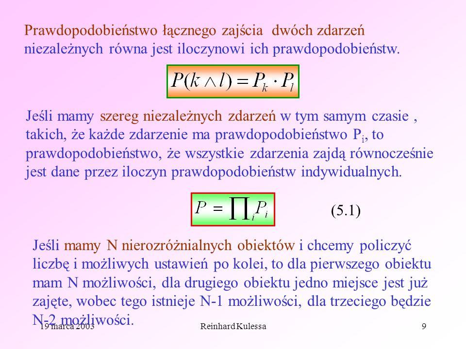 19 marca 2003Reinhard Kulessa9 Prawdopodobieństwo łącznego zajścia dwóch zdarzeń niezależnych równa jest iloczynowi ich prawdopodobieństw. Jeśli mamy