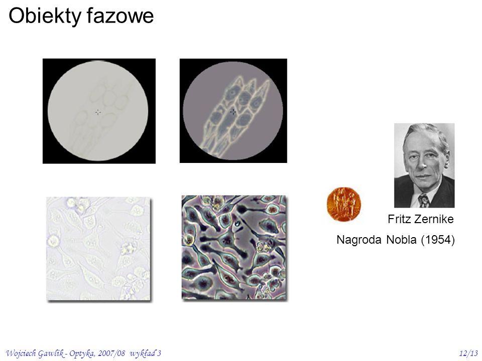 Wojciech Gawlik - Optyka, 2007/08 wykład 312/13 Obiekty fazowe Nagroda Nobla (1954) Fritz Zernike