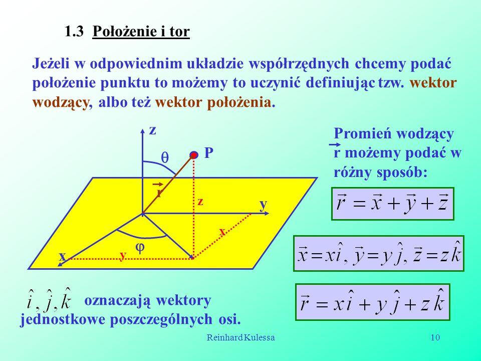 Reinhard Kulessa10 1.3 Położenie i tor Jeżeli w odpowiednim układzie współrzędnych chcemy podać położenie punktu to możemy to uczynić definiując tzw.
