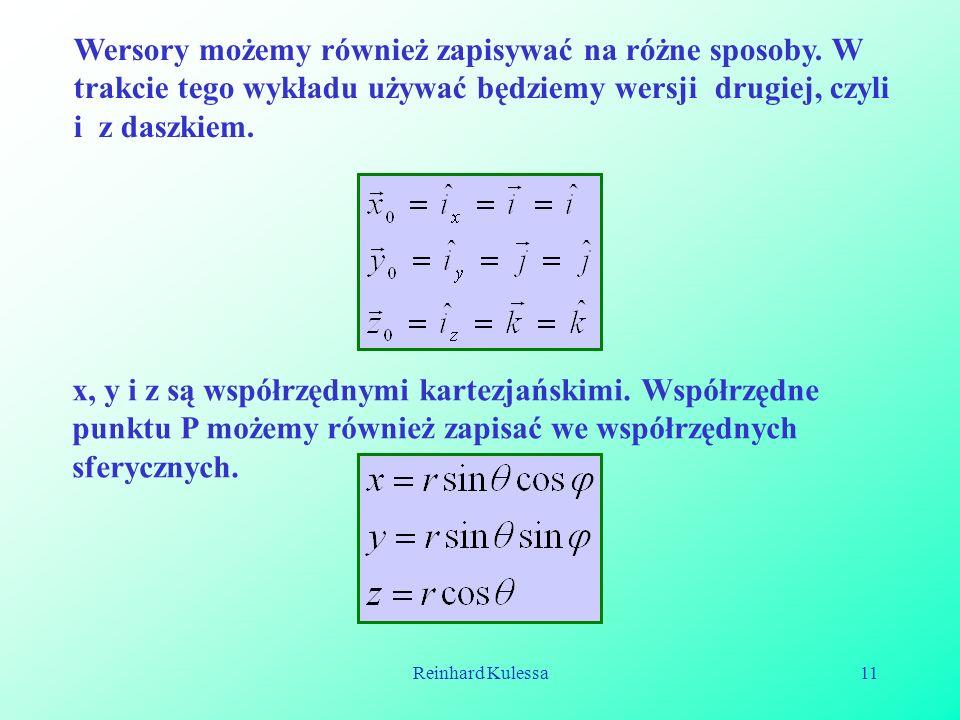 Reinhard Kulessa11 Wersory możemy również zapisywać na różne sposoby. W trakcie tego wykładu używać będziemy wersji drugiej, czyli i z daszkiem. x, y