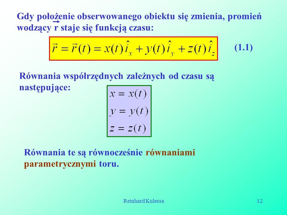 Reinhard Kulessa12 Gdy położenie obserwowanego obiektu się zmienia, promień wodzący r staje się funkcją czasu: (1.1) Równania współrzędnych zależnych