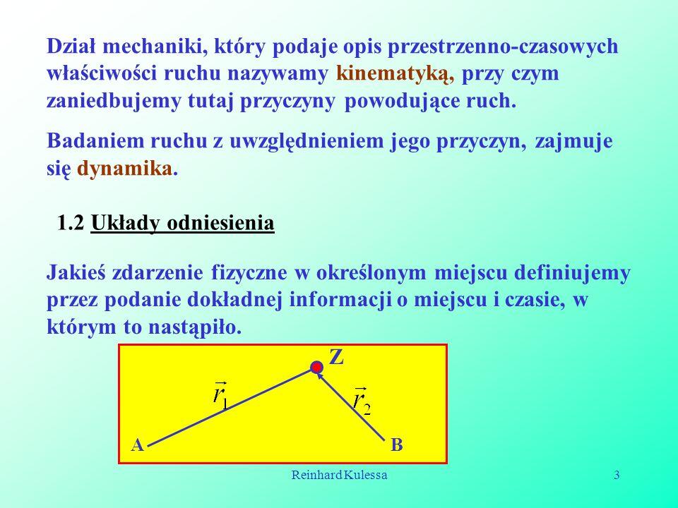 Reinhard Kulessa3 Dział mechaniki, który podaje opis przestrzenno-czasowych właściwości ruchu nazywamy kinematyką, przy czym zaniedbujemy tutaj przycz