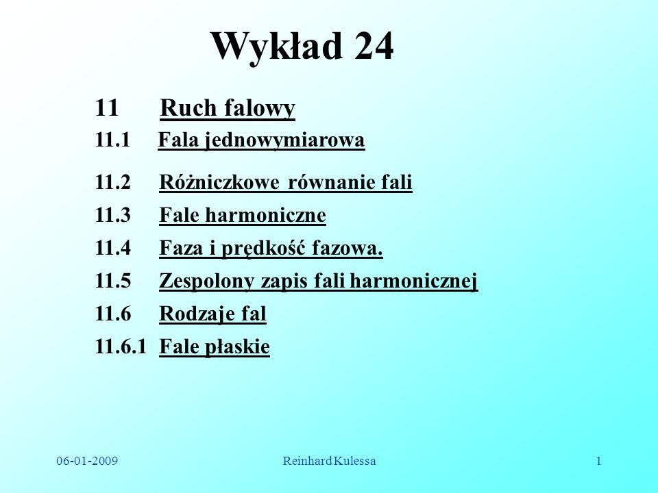 06-01-2009Reinhard Kulessa1 Wykład 24 11.4 Faza i prędkość fazowa. 11.3 Fale harmoniczne 11.5 Zespolony zapis fali harmonicznej 11.6 Rodzaje fal 11.6.