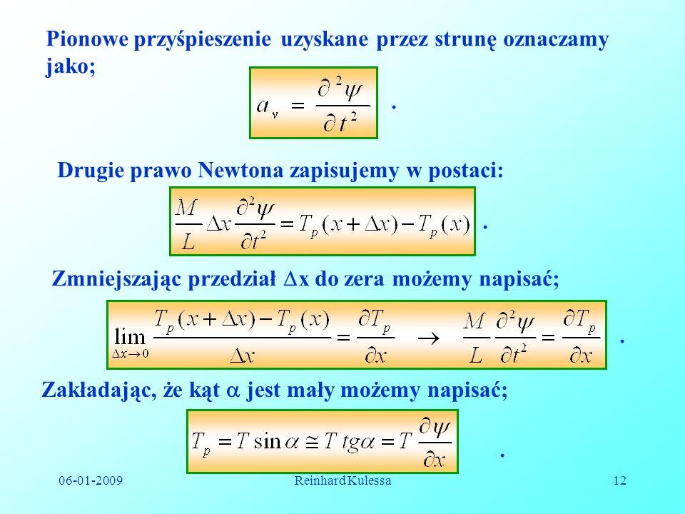 06-01-2009Reinhard Kulessa12 Pionowe przyśpieszenie uzyskane przez strunę oznaczamy jako;. Drugie prawo Newtona zapisujemy w postaci:. Zmniejszając pr