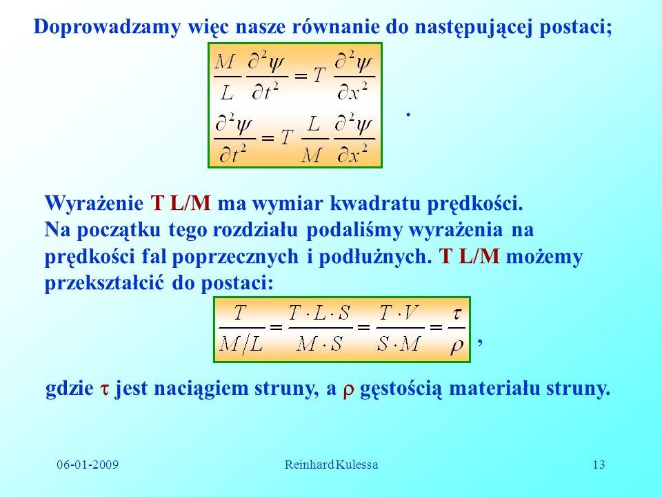 06-01-2009Reinhard Kulessa13 Doprowadzamy więc nasze równanie do następującej postaci;. Wyrażenie T L/M ma wymiar kwadratu prędkości. Na początku tego
