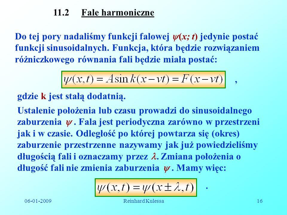 06-01-2009Reinhard Kulessa16 11.2 Fale harmoniczne Do tej pory nadaliśmy funkcji falowej (x; t) jedynie postać funkcji sinusoidalnych. Funkcja, która