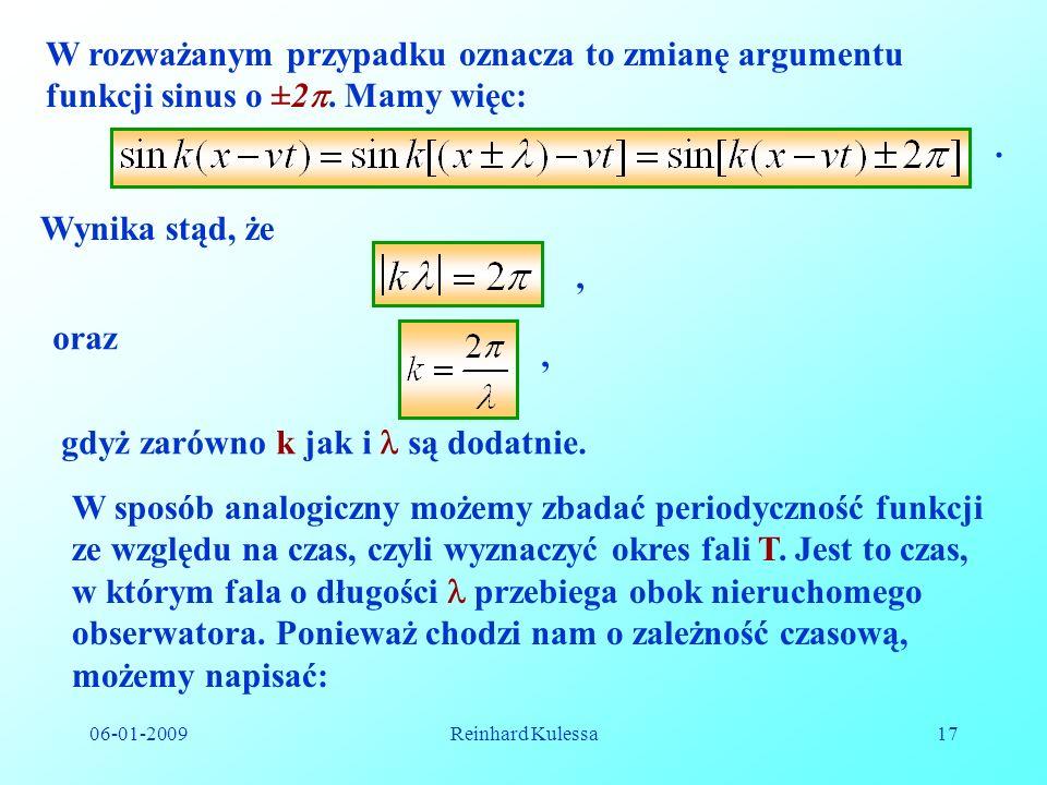 06-01-2009Reinhard Kulessa17 W rozważanym przypadku oznacza to zmianę argumentu funkcji sinus o ±2. Mamy więc:. Wynika stąd, że, oraz, gdyż zarówno k