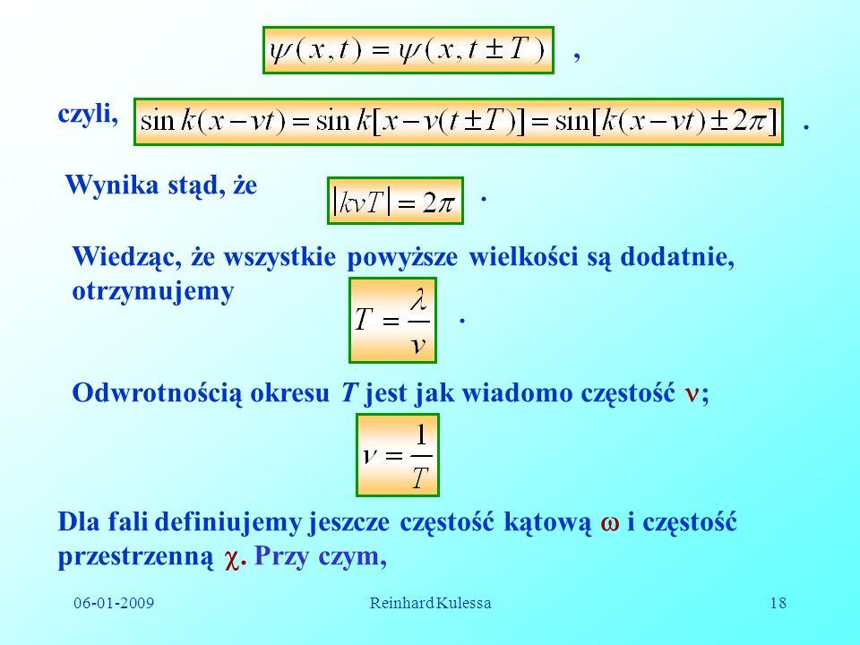 06-01-2009Reinhard Kulessa18, czyli,. Wynika stąd, że. Wiedząc, że wszystkie powyższe wielkości są dodatnie, otrzymujemy. Odwrotnością okresu T jest j