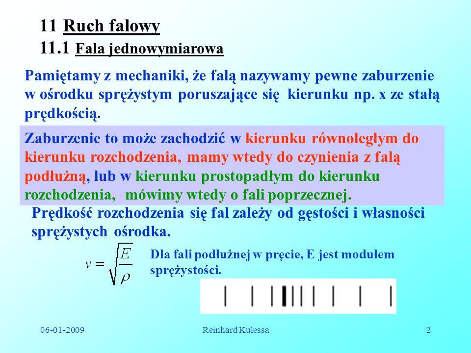 06-01-2009Reinhard Kulessa2 11Ruch falowy 11.1 Fala jednowymiarowa Pamiętamy z mechaniki, że falą nazywamy pewne zaburzenie w ośrodku sprężystym porus