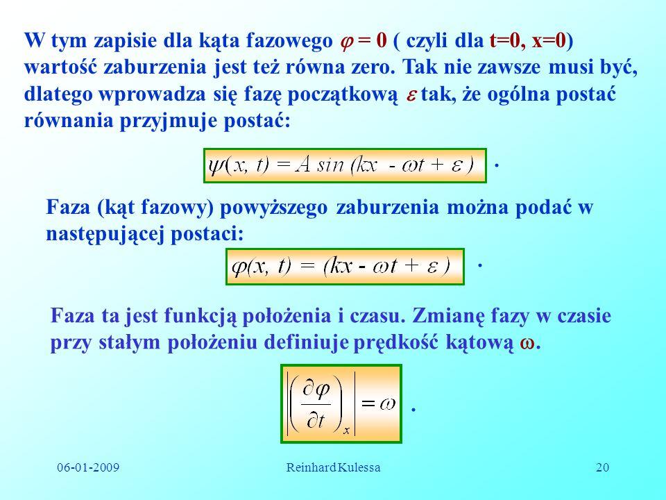 06-01-2009Reinhard Kulessa20 W tym zapisie dla kąta fazowego = 0 ( czyli dla t=0, x=0) wartość zaburzenia jest też równa zero. Tak nie zawsze musi być