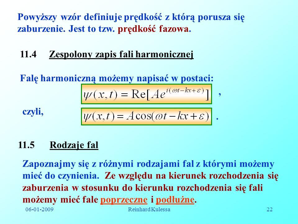 06-01-2009Reinhard Kulessa22 Powyższy wzór definiuje prędkość z którą porusza się zaburzenie. Jest to tzw. prędkość fazowa. 11.4 Zespolony zapis fali
