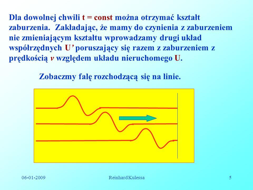 06-01-2009Reinhard Kulessa5 Dla dowolnej chwili t = const można otrzymać kształt zaburzenia. Zakładając, że mamy do czynienia z zaburzeniem nie zmieni