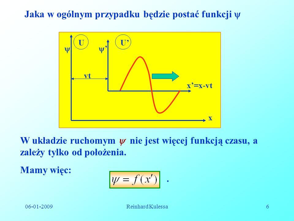 06-01-2009Reinhard Kulessa6 UU vt x x=x-vt Jaka w ogólnym przypadku będzie postać funkcji W układzie ruchomym nie jest więcej funkcją czasu, a zależy
