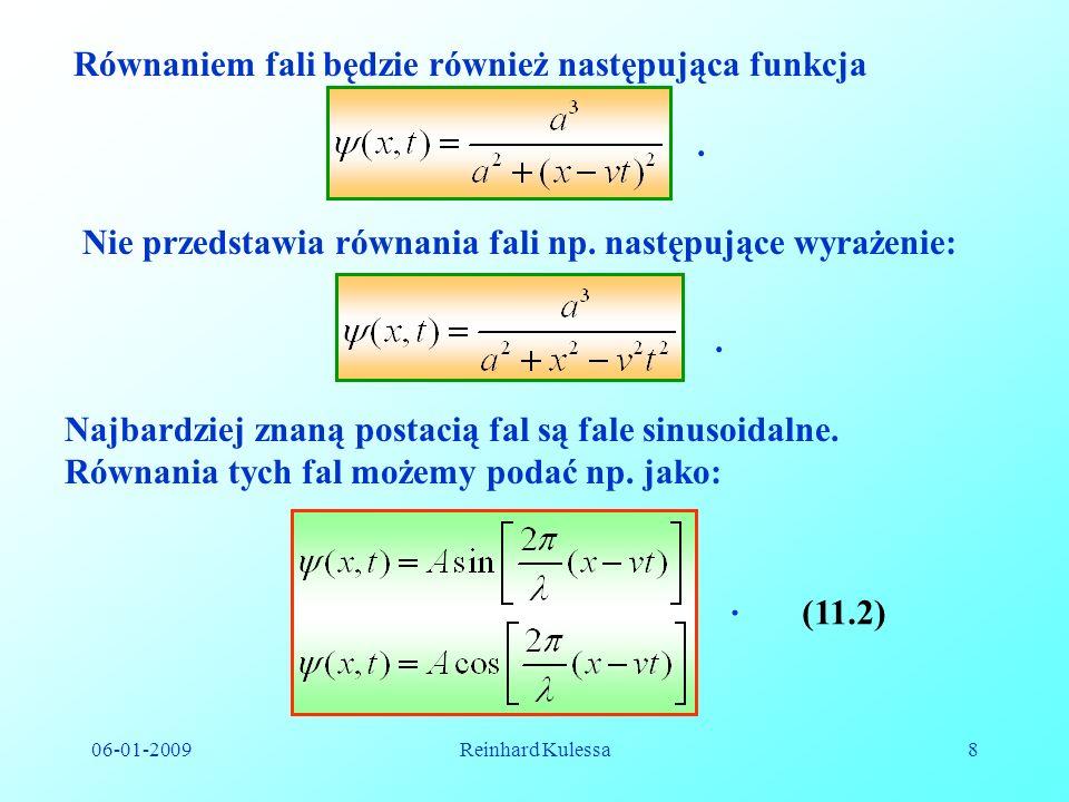 06-01-2009Reinhard Kulessa8 Równaniem fali będzie również następująca funkcja. Nie przedstawia równania fali np. następujące wyrażenie:. Najbardziej z