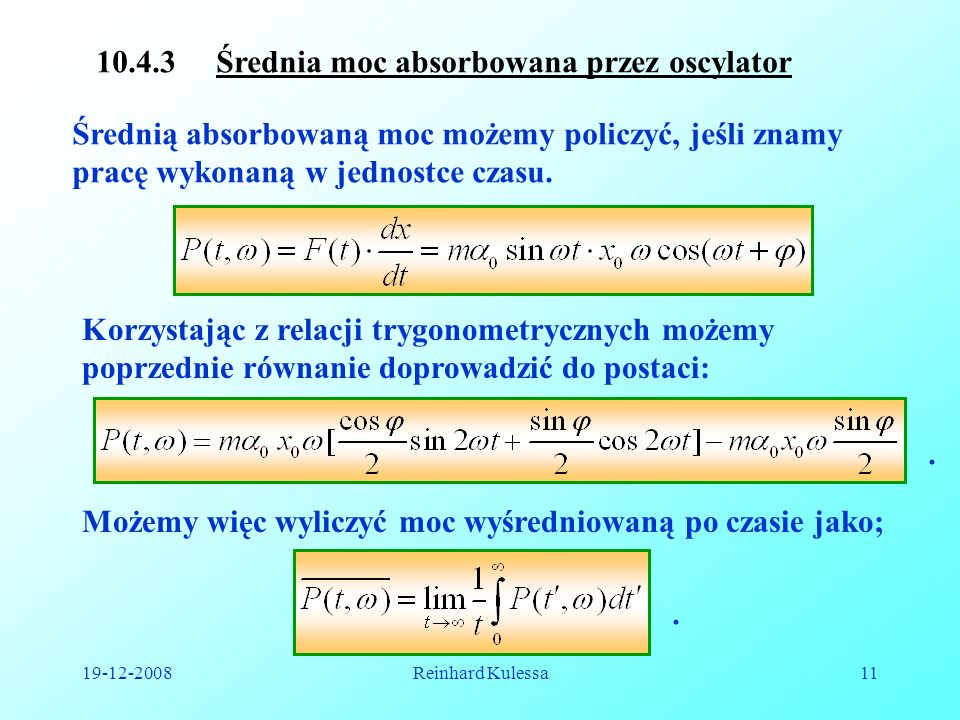 19-12-2008Reinhard Kulessa11 10.4.3 Średnia moc absorbowana przez oscylator Średnią absorbowaną moc możemy policzyć, jeśli znamy pracę wykonaną w jedn