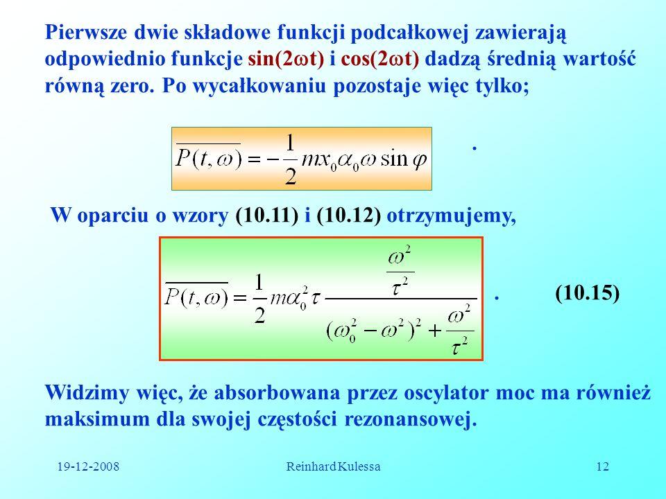 19-12-2008Reinhard Kulessa12 Pierwsze dwie składowe funkcji podcałkowej zawierają odpowiednio funkcje sin(2 t) i cos(2 t) dadzą średnią wartość równą