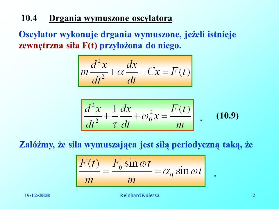 19-12-2008Reinhard Kulessa3 3 W stanie równowagi drgania oscylatora harmonicznego następują z częstością wymuszającą, a nie z częstością własną 0.