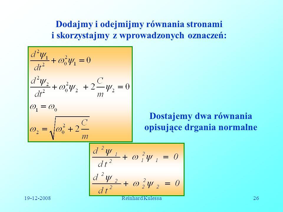 19-12-2008Reinhard Kulessa26 Dodajmy i odejmijmy równania stronami i skorzystajmy z wprowadzonych oznaczeń: Dostajemy dwa równania opisujące drgania n