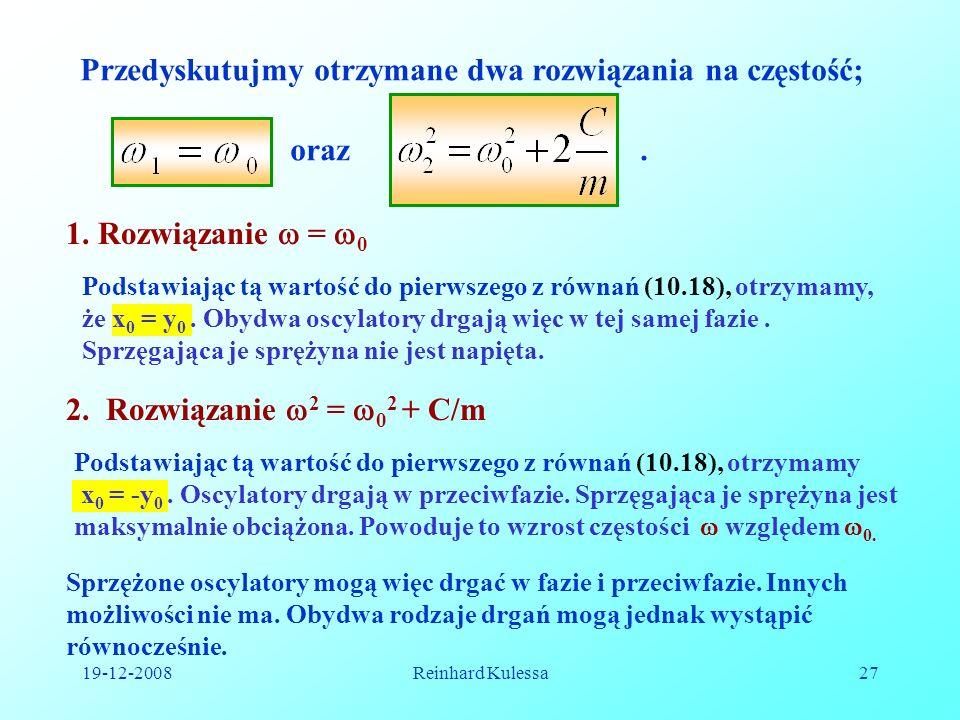 19-12-2008Reinhard Kulessa27 Podstawiając tą wartość do pierwszego z równań (10.18), otrzymamy, że x 0 = y 0. Obydwa oscylatory drgają więc w tej same
