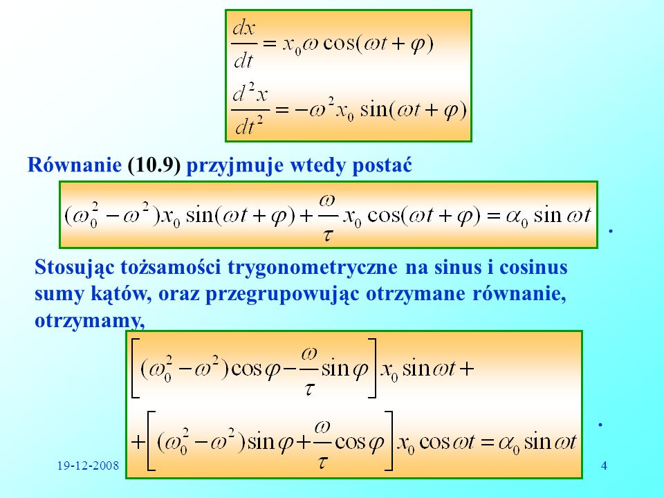 19-12-2008Reinhard Kulessa4 4 Równanie (10.9) przyjmuje wtedy postać. Stosując tożsamości trygonometryczne na sinus i cosinus sumy kątów, oraz przegru