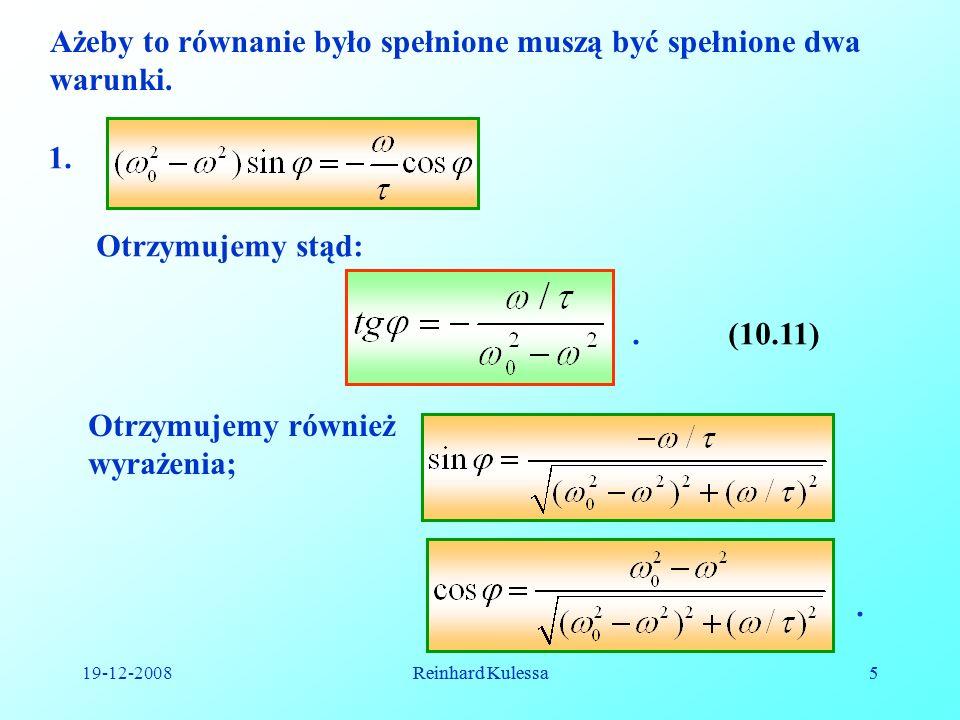 19-12-2008Reinhard Kulessa6 6 2..(10.12) Z wyrażenia tego uzyskujemy wyrażenie na amplitudę x 0.