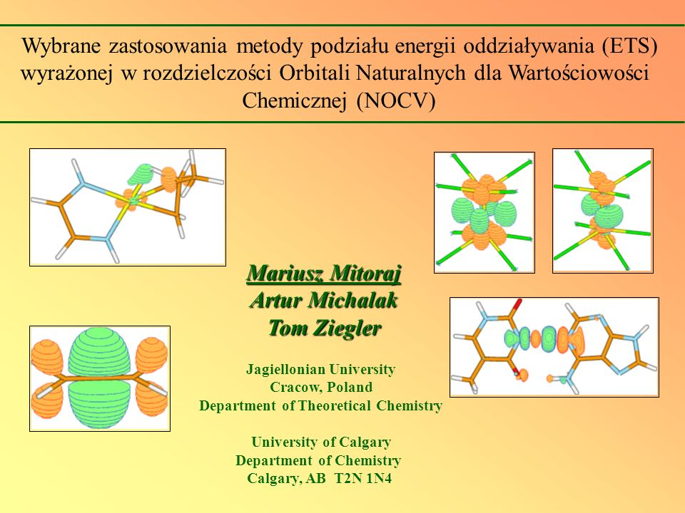 Mariusz Mitoraj Artur Michalak Tom Ziegler Jagiellonian University Cracow, Poland Department of Theoretical Chemistry University of Calgary Department