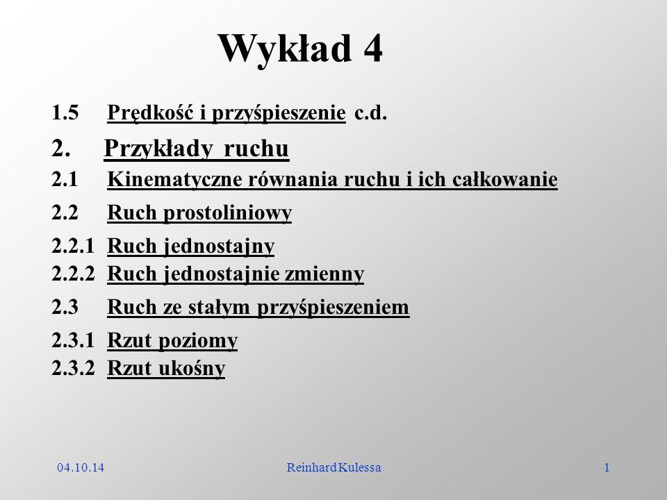 04.10.14Reinhard Kulessa1 Wykład 4 1.5 Prędkość i przyśpieszenie c.d. 2. Przykłady ruchu 2.1 Kinematyczne równania ruchu i ich całkowanie 2.2 Ruch pro