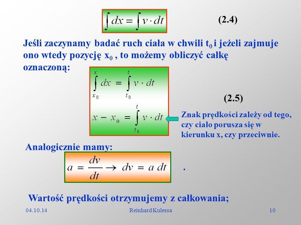 04.10.14Reinhard Kulessa10 (2.4) Jeśli zaczynamy badać ruch ciała w chwili t 0 i jeżeli zajmuje ono wtedy pozycję x 0, to możemy obliczyć całkę oznacz