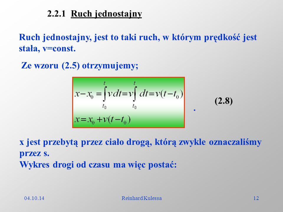 04.10.14Reinhard Kulessa12 2.2.1 Ruch jednostajny Ruch jednostajny, jest to taki ruch, w którym prędkość jest stała, v=const. Ze wzoru (2.5) otrzymuje