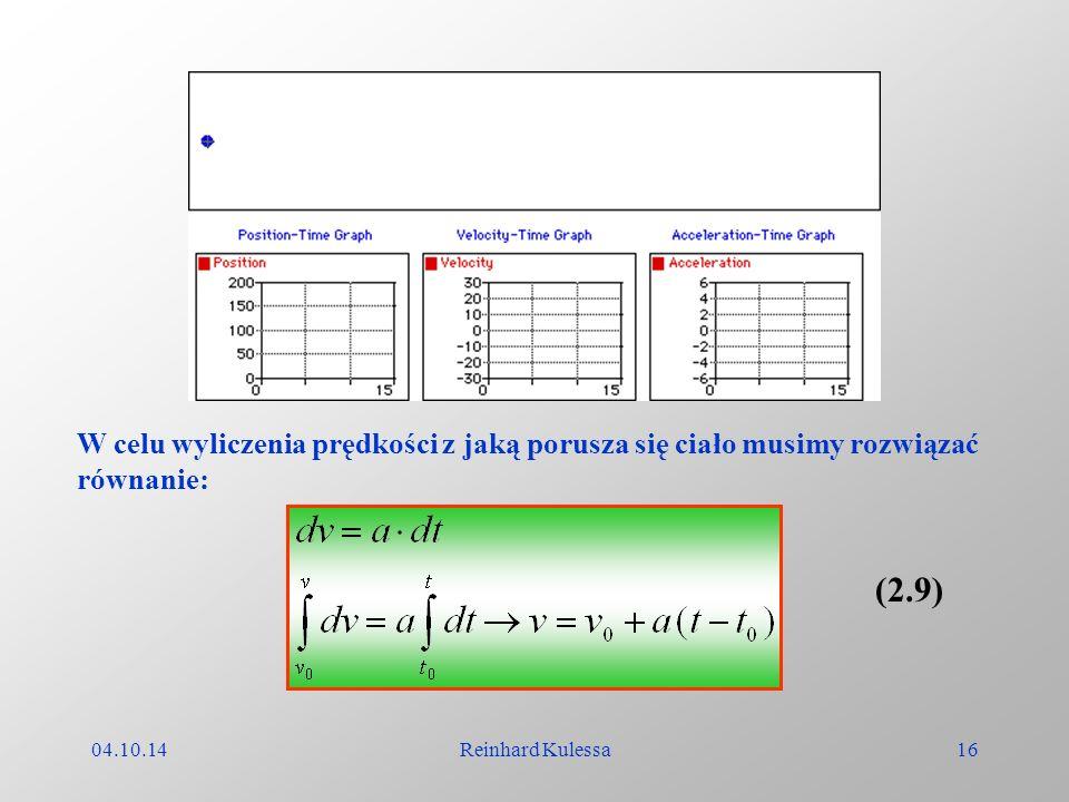 04.10.14Reinhard Kulessa16 W celu wyliczenia prędkości z jaką porusza się ciało musimy rozwiązać równanie: (2.9)