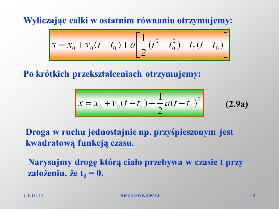 04.10.14Reinhard Kulessa18 Wyliczając całki w ostatnim równaniu otrzymujemy: Po krótkich przekształceniach otrzymujemy: Droga w ruchu jednostajnie np.
