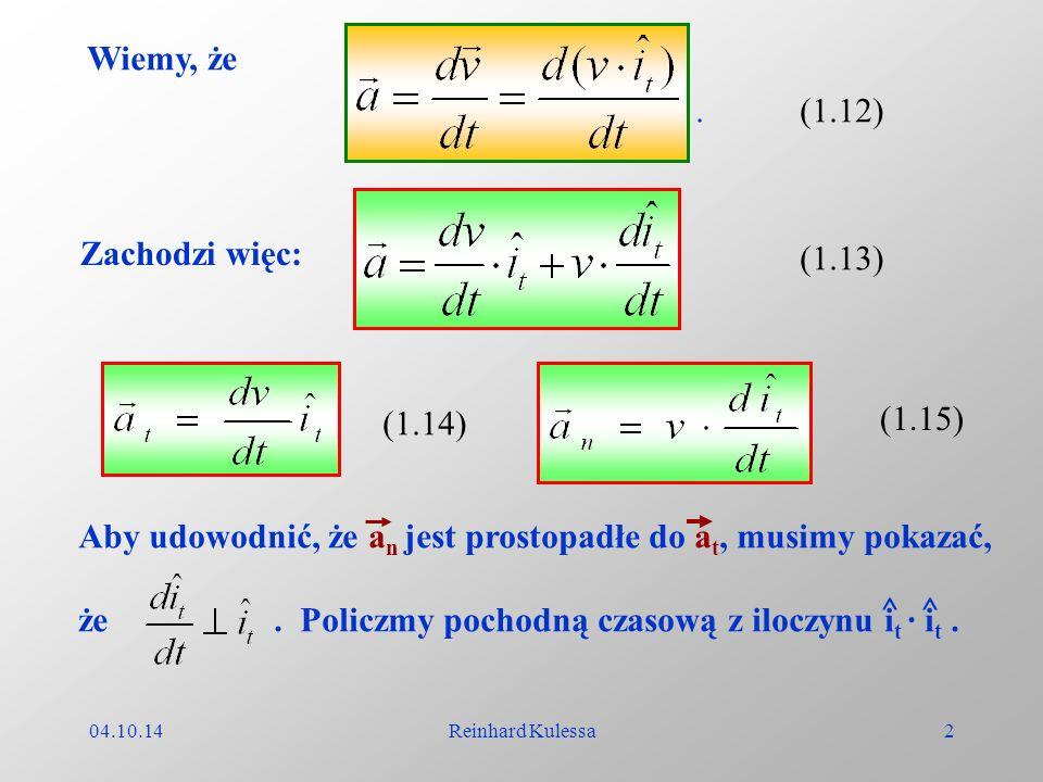 04.10.14Reinhard Kulessa2 Wiemy, że. Zachodzi więc: (1.13) (1.14) (1.15) Aby udowodnić, że a n jest prostopadłe do a t, musimy pokazać, że. Policzmy p