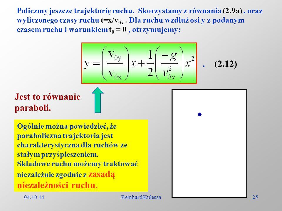 04.10.14Reinhard Kulessa25 Policzmy jeszcze trajektorię ruchu. Skorzystamy z równania (2.9a), oraz wyliczonego czasy ruchu t=x/v 0x. Dla ruchu wzdłuż
