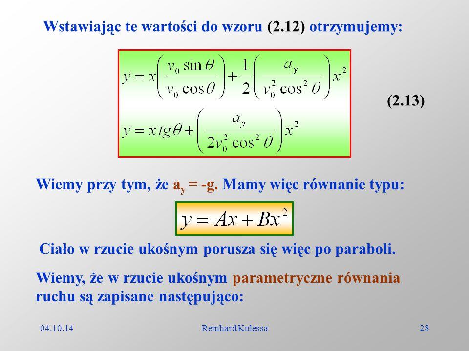 04.10.14Reinhard Kulessa28 Wstawiając te wartości do wzoru (2.12) otrzymujemy: (2.13) Wiemy przy tym, że a y = -g. Mamy więc równanie typu: Ciało w rz