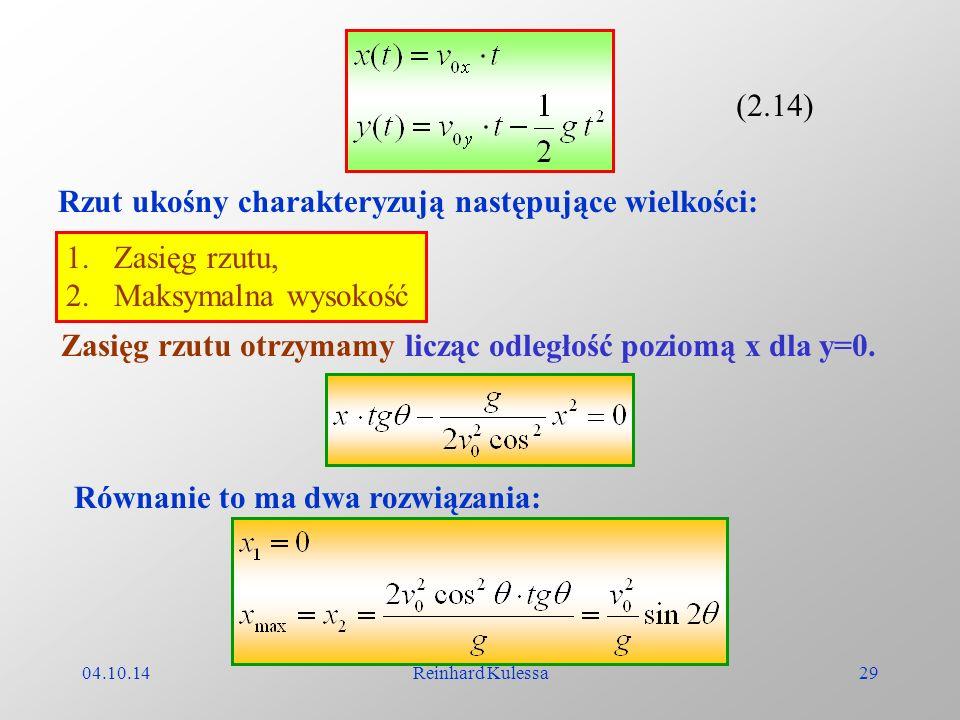 04.10.14Reinhard Kulessa29 (2.14) Rzut ukośny charakteryzują następujące wielkości: 1.Zasięg rzutu, 2.Maksymalna wysokość Zasięg rzutu otrzymamy liczą