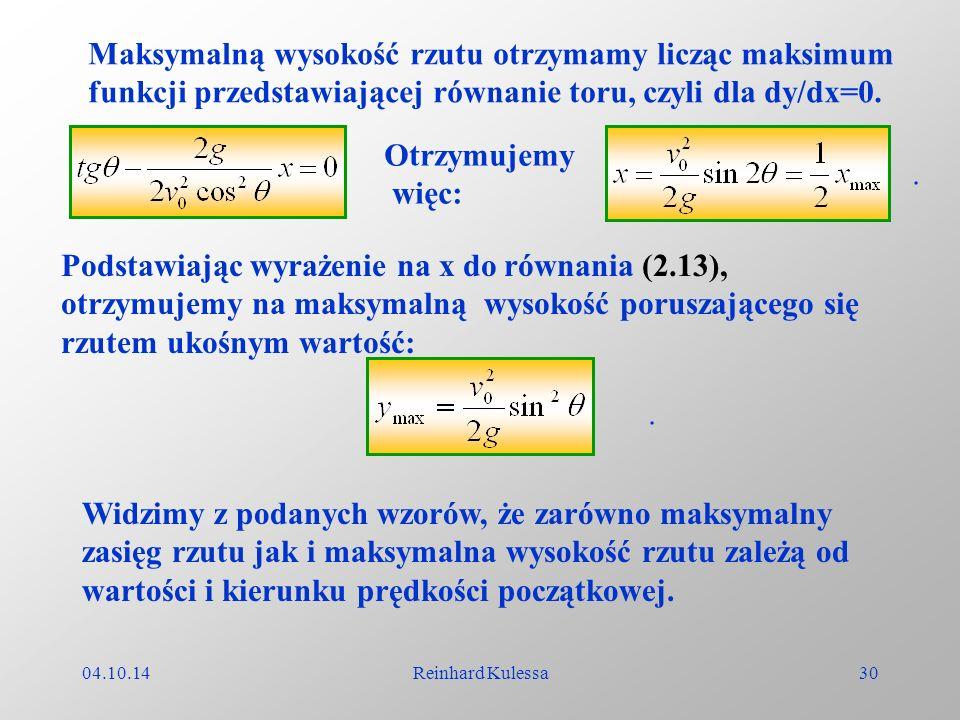 04.10.14Reinhard Kulessa30 Maksymalną wysokość rzutu otrzymamy licząc maksimum funkcji przedstawiającej równanie toru, czyli dla dy/dx=0. Otrzymujemy