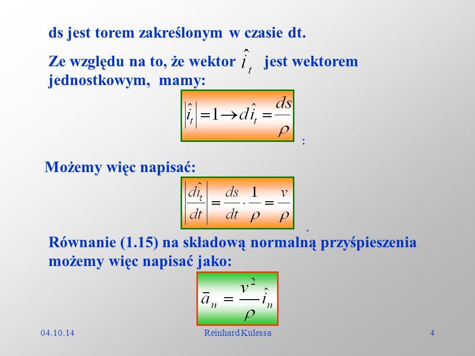 04.10.14Reinhard Kulessa5 Przypomnijmy więc, że przyśpieszenie możemy rozłożyć na dwie składowe, styczną i normalną do toru.