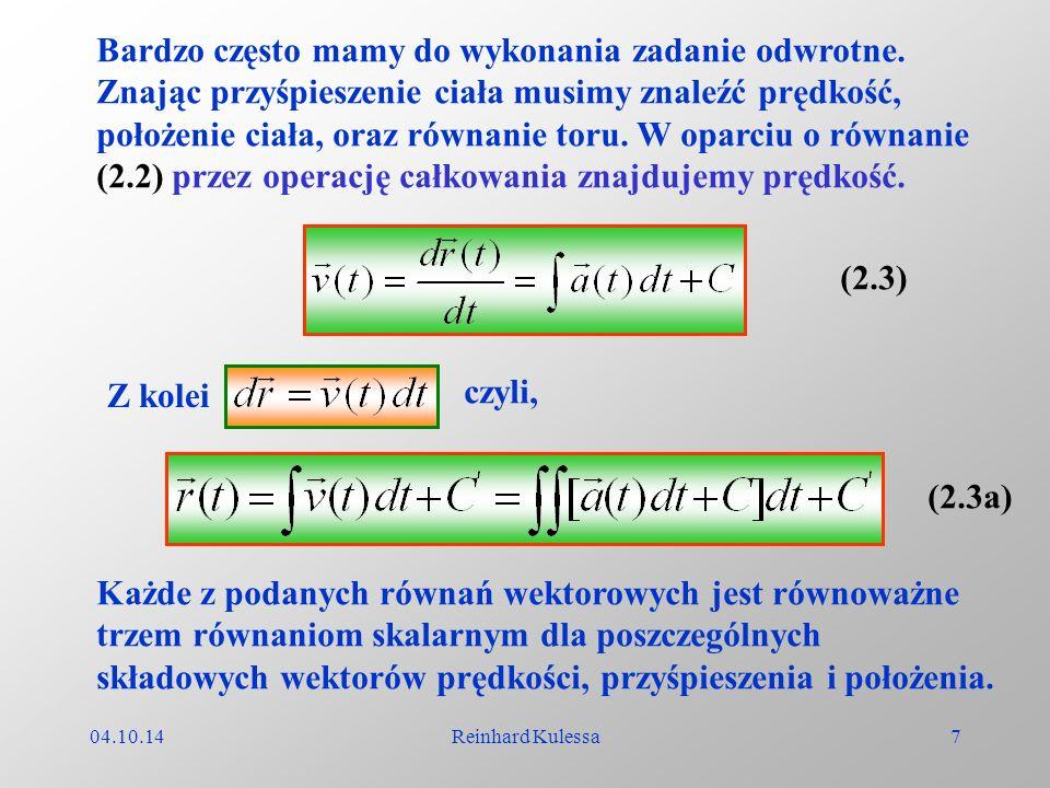 04.10.14Reinhard Kulessa7 Bardzo często mamy do wykonania zadanie odwrotne. Znając przyśpieszenie ciała musimy znaleźć prędkość, położenie ciała, oraz