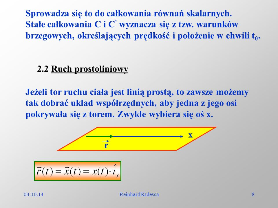 04.10.14Reinhard Kulessa8 Sprowadza się to do całkowania równań skalarnych. Stałe całkowania C i C wyznacza się z tzw. warunków brzegowych, określając