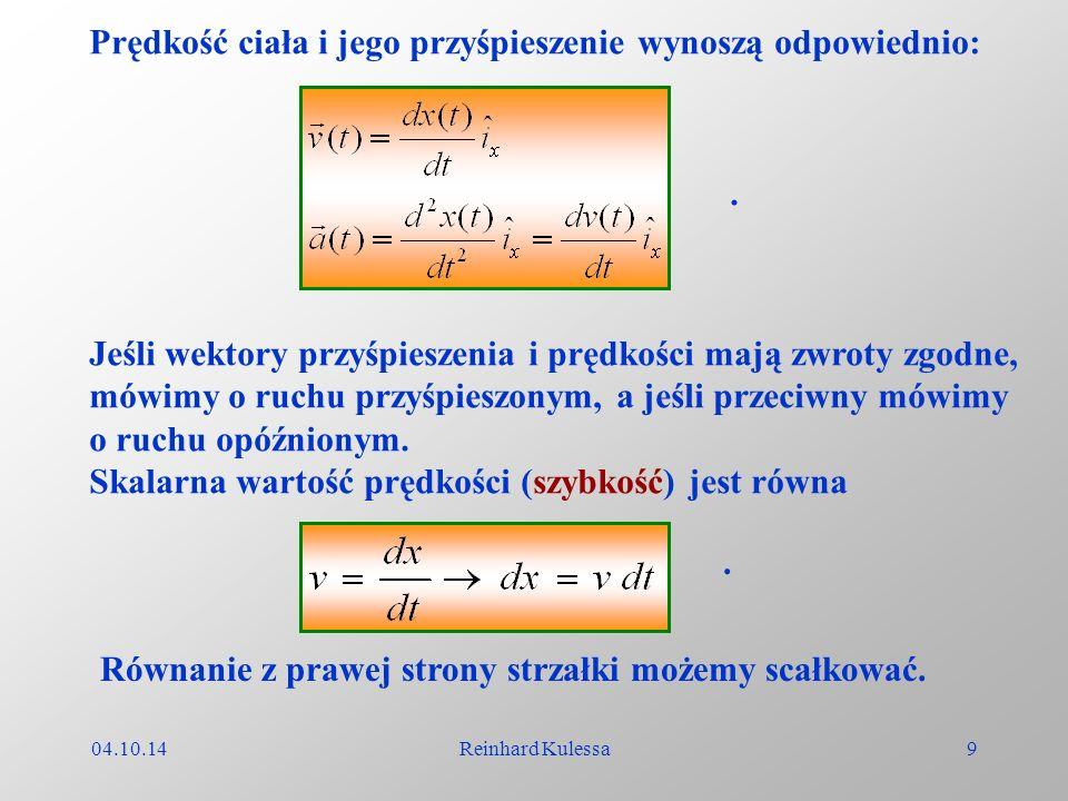 04.10.14Reinhard Kulessa10 (2.4) Jeśli zaczynamy badać ruch ciała w chwili t 0 i jeżeli zajmuje ono wtedy pozycję x 0, to możemy obliczyć całkę oznaczoną: (2.5) Znak prędkości zależy od tego, czy ciało porusza się w kierunku x, czy przeciwnie.