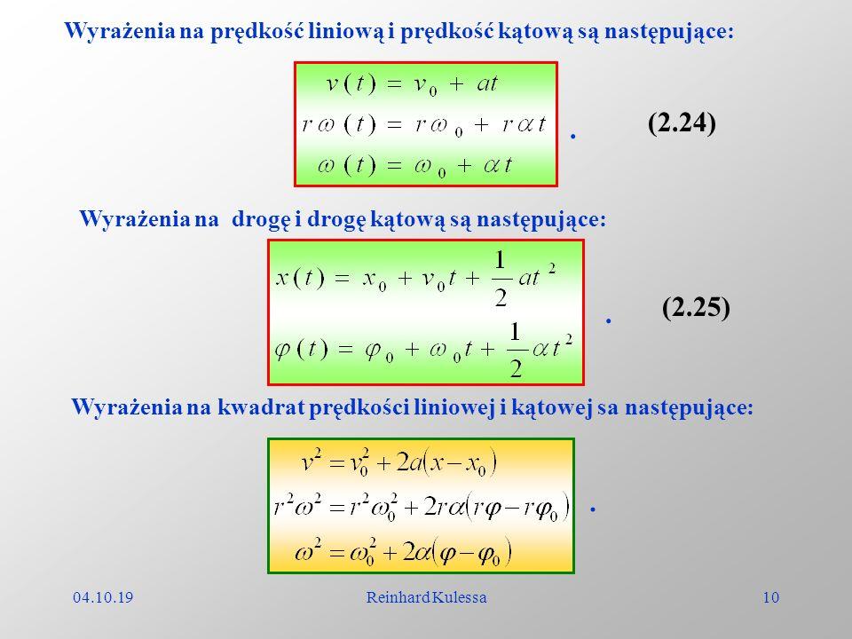 04.10.19Reinhard Kulessa10 Wyrażenia na prędkość liniową i prędkość kątową są następujące: (2.24). Wyrażenia na drogę i drogę kątową są następujące:.