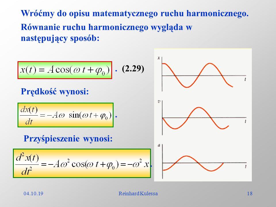04.10.19Reinhard Kulessa18 Wróćmy do opisu matematycznego ruchu harmonicznego. Równanie ruchu harmonicznego wygląda w następujący sposób: Prędkość wyn