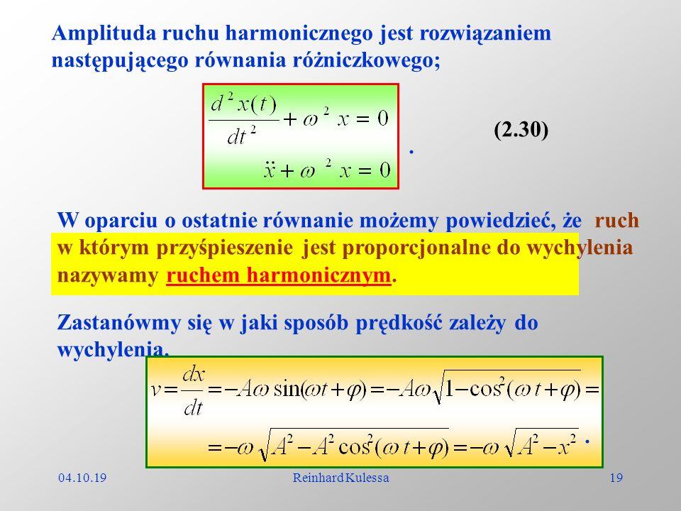 04.10.19Reinhard Kulessa19 Amplituda ruchu harmonicznego jest rozwiązaniem następującego równania różniczkowego;. (2.30) W oparciu o ostatnie równanie