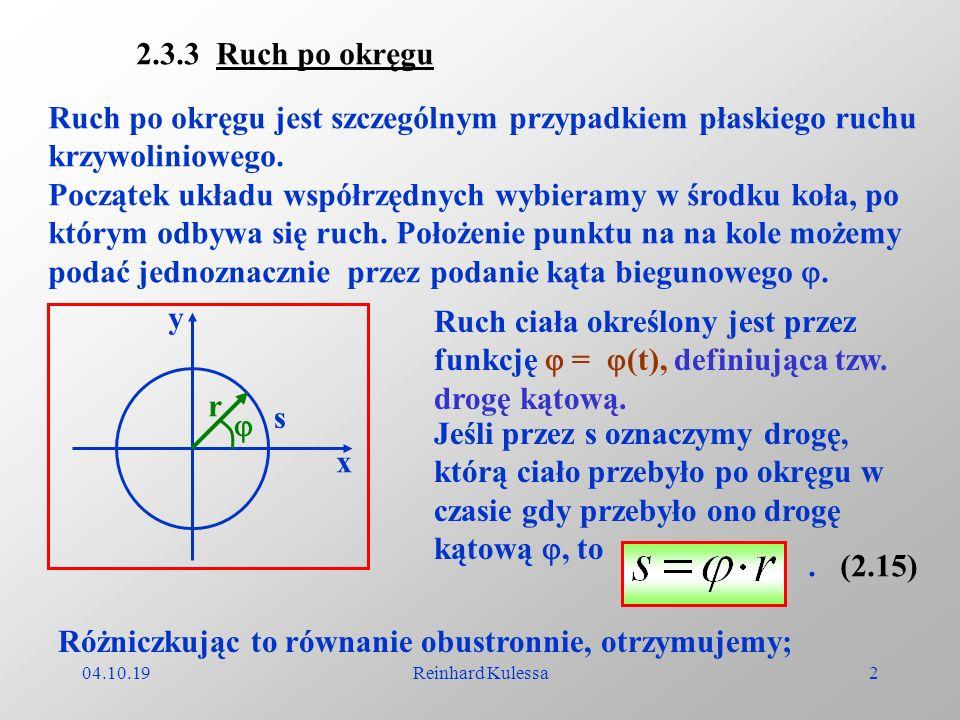 04.10.19Reinhard Kulessa2 2.3.3 Ruch po okręgu Ruch po okręgu jest szczególnym przypadkiem płaskiego ruchu krzywoliniowego. Początek układu współrzędn