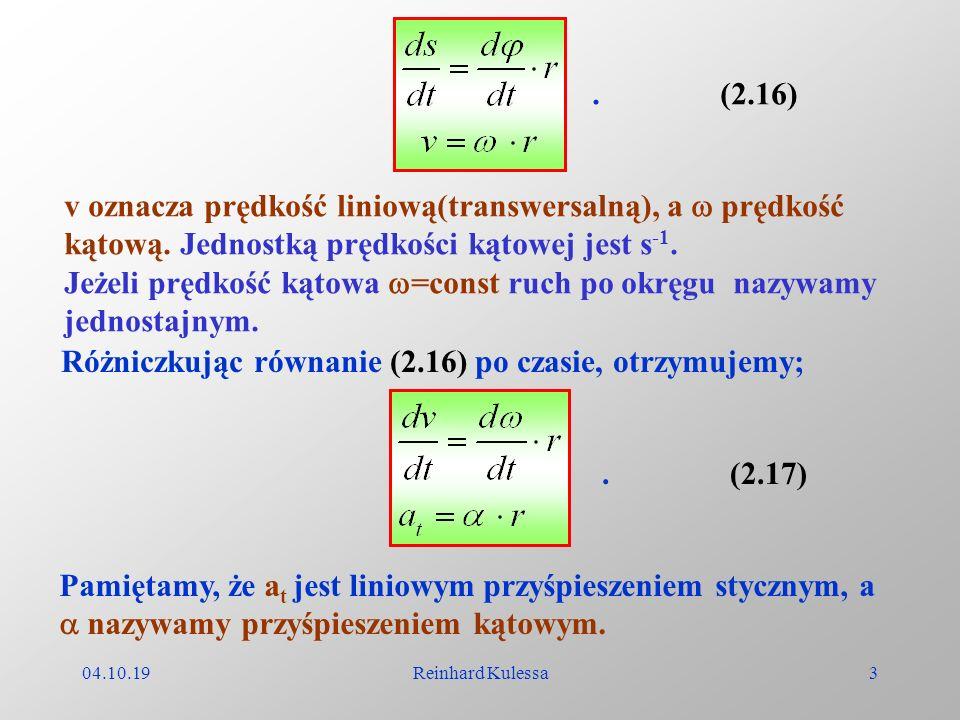 04.10.19Reinhard Kulessa3 (2.16). v oznacza prędkość liniową(transwersalną), a prędkość kątową. Jednostką prędkości kątowej jest s -1. Jeżeli prędkość