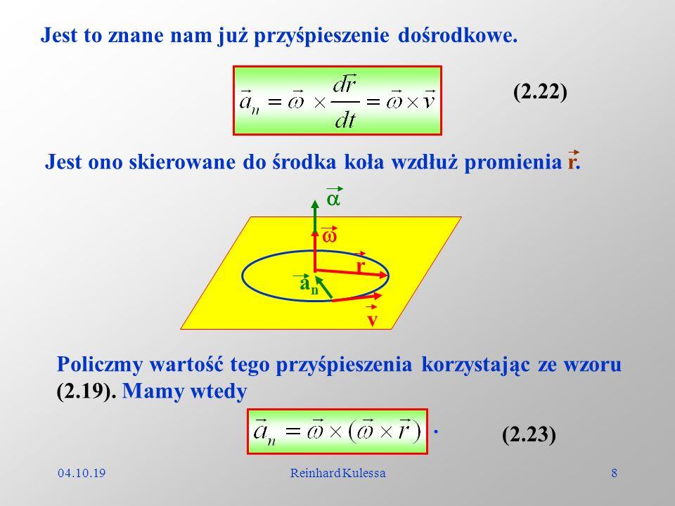 04.10.19Reinhard Kulessa8 Jest to znane nam już przyśpieszenie dośrodkowe. (2.22) r v anan Jest ono skierowane do środka koła wzdłuż promienia r. Poli